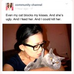 Even the cat blocks my kisses